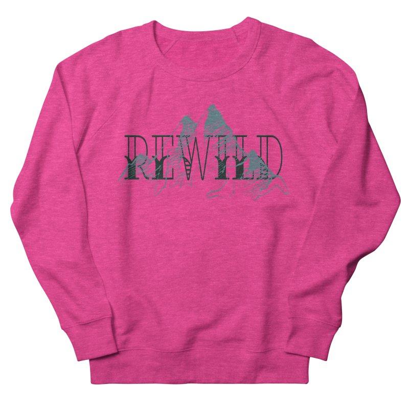 REWILD Women's French Terry Sweatshirt by Wild Roots Artist Shop