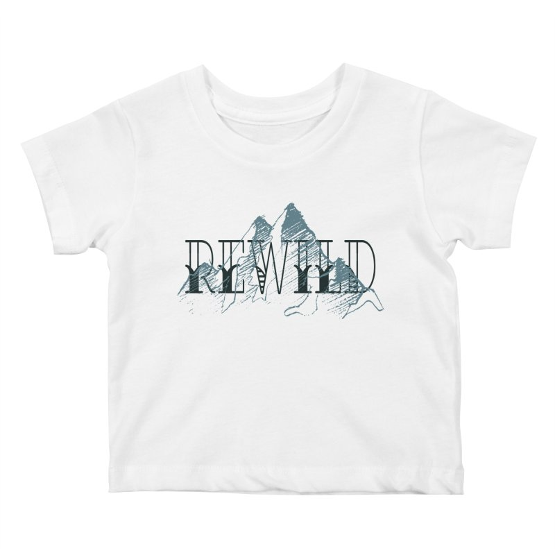 REWILD Kids Baby T-Shirt by Wild Roots Artist Shop