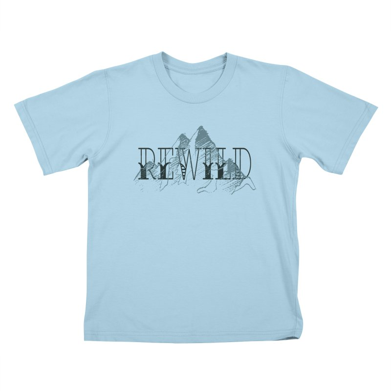 REWILD Kids T-Shirt by Wild Roots Artist Shop