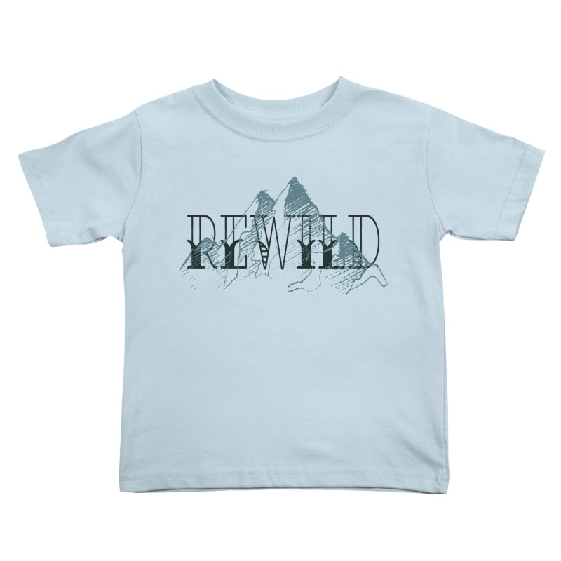 REWILD Kids Toddler T-Shirt by Wild Roots Artist Shop
