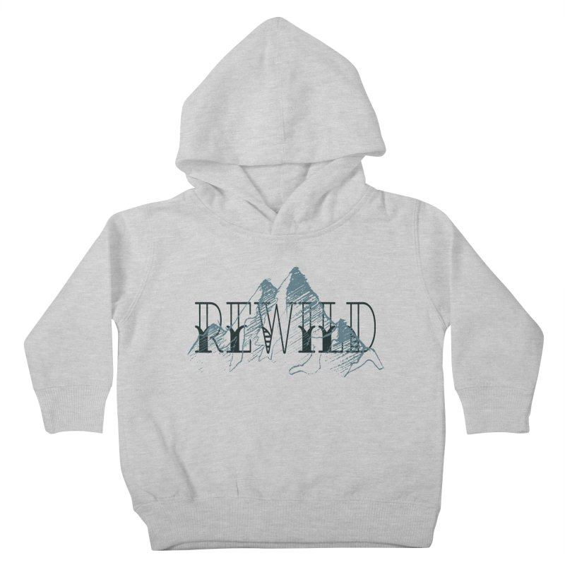 REWILD Kids Toddler Pullover Hoody by Wild Roots Artist Shop