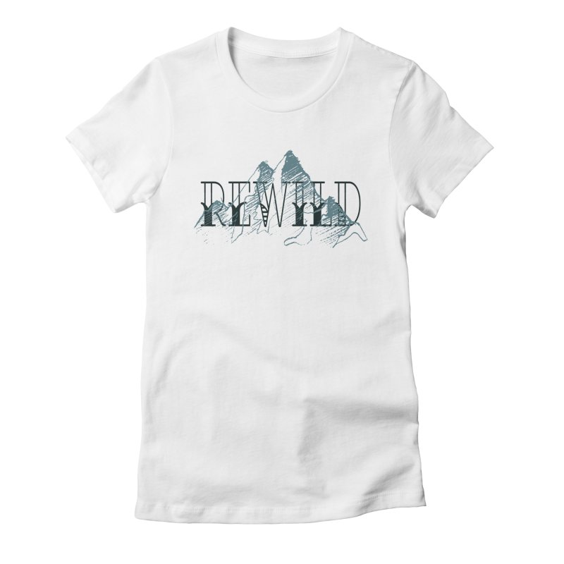REWILD Women's Fitted T-Shirt by Wild Roots Artist Shop