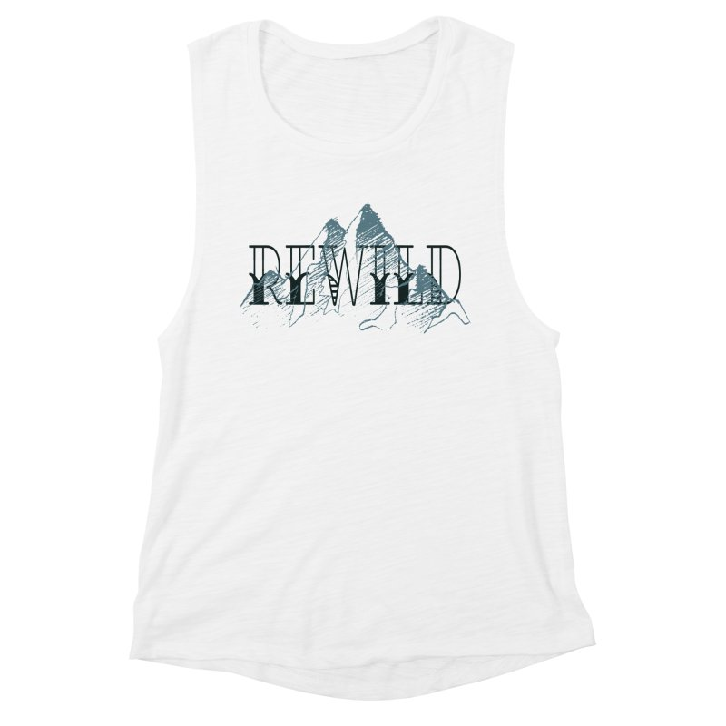 REWILD Women's Muscle Tank by Wild Roots Artist Shop