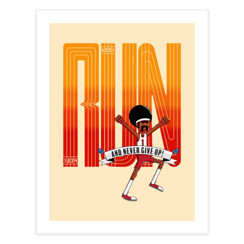 Run and never give up Home Fine Art Print by Willian Richard's Artist Shop