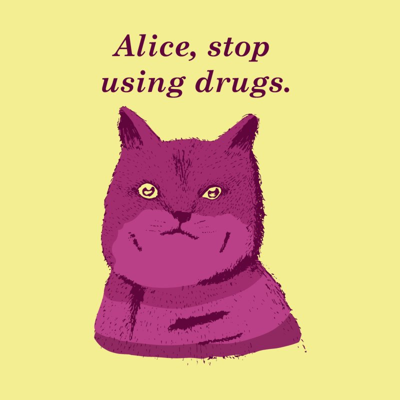 Alice, stop using drugs by Willian Richard's Artist Shop
