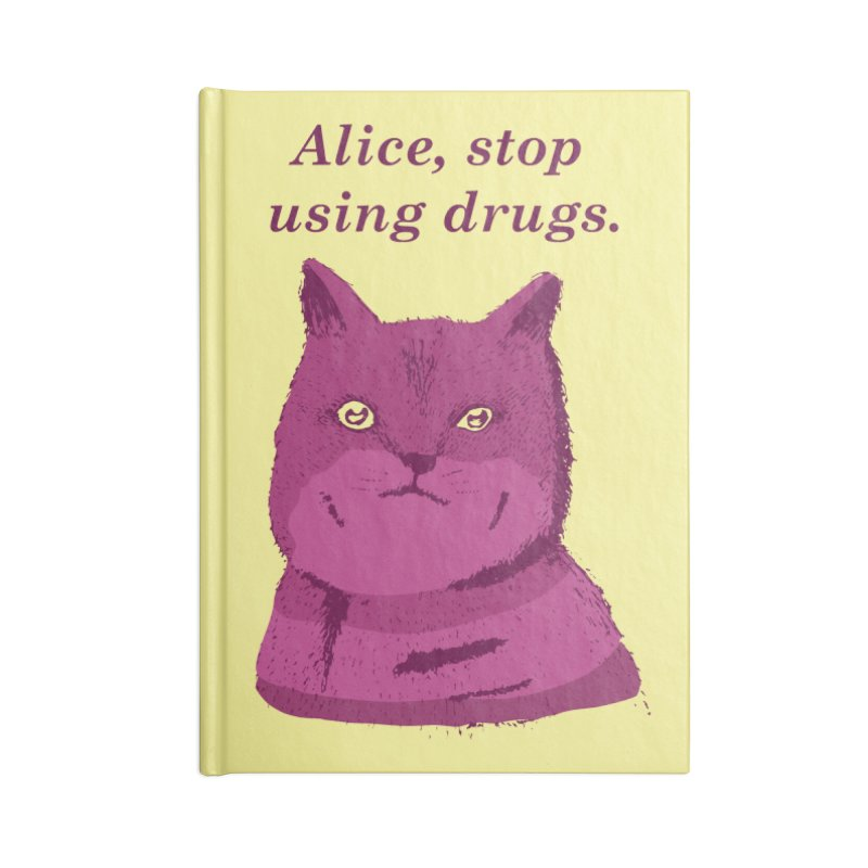 Alice, stop using drugs Accessories Notebook by Willian Richard's Artist Shop
