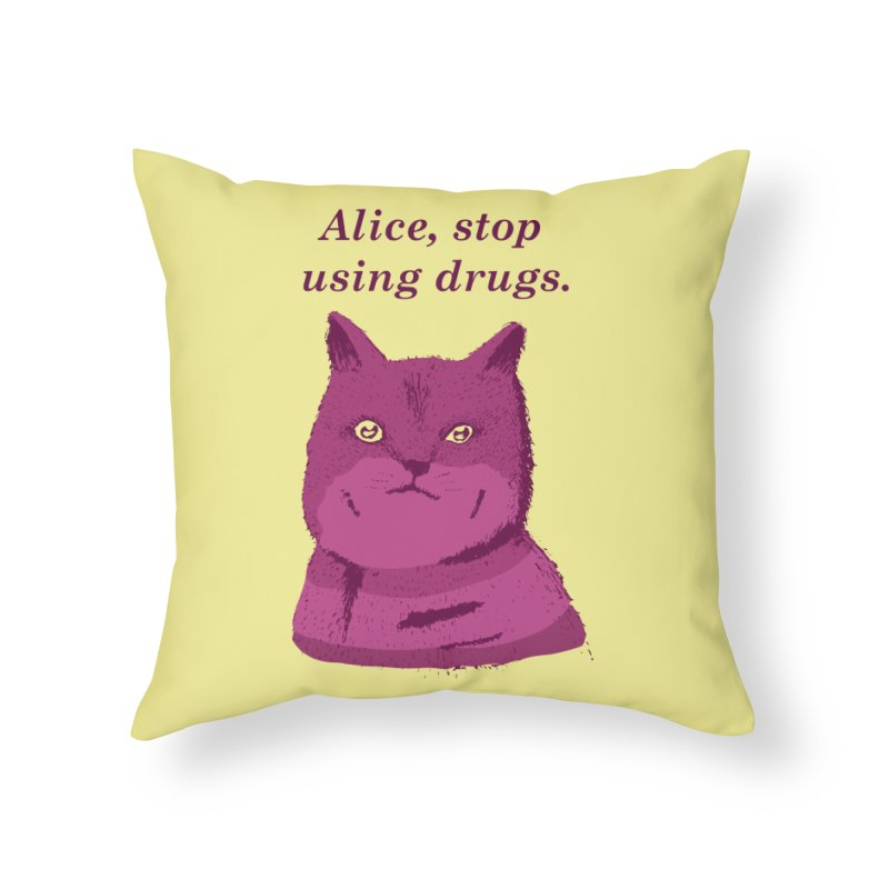 Alice, stop using drugs Home Throw Pillow by Willian Richard's Artist Shop