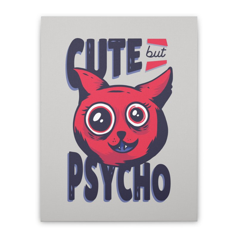 Cute But Psycho Home Desor Stretched Canvas by wimsical