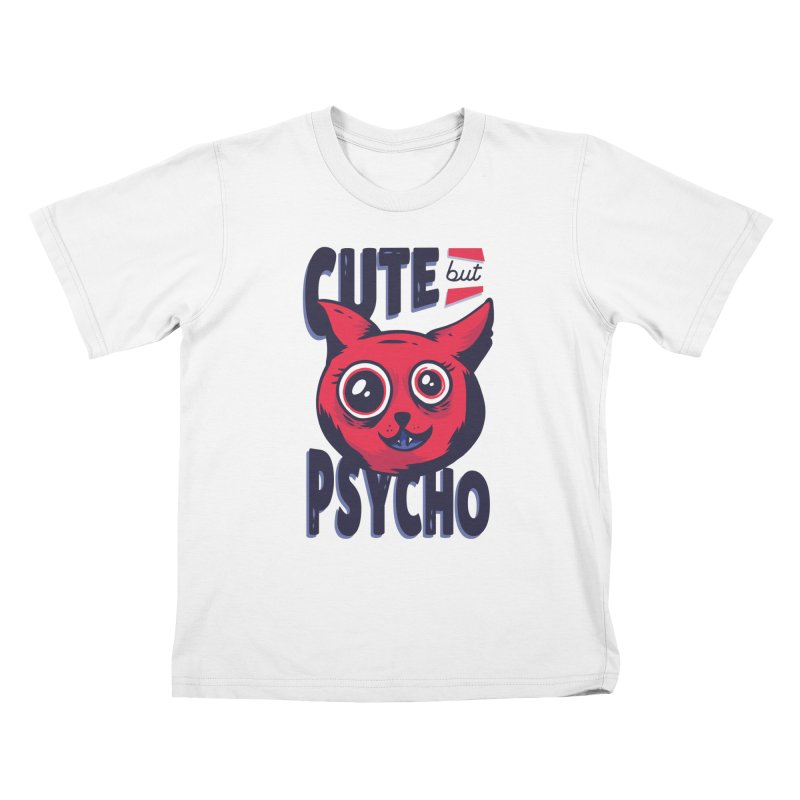 Cute But Psycho Kids T-Shirt by wimsical