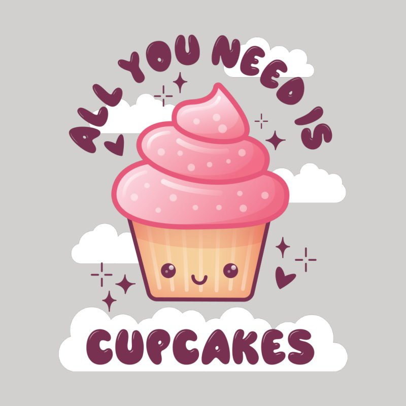 All You Need Is Cupcakes Women's T-Shirt by wimsical