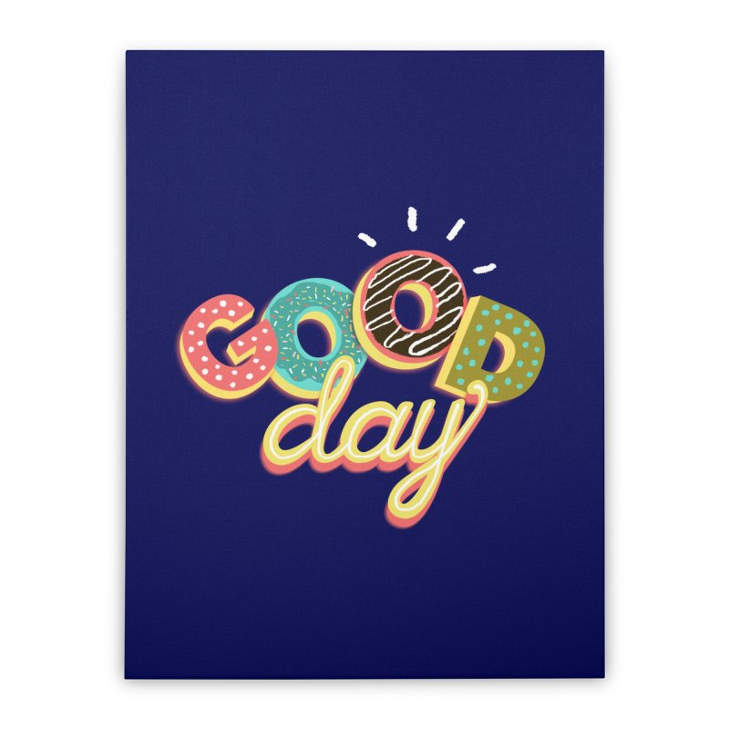 GOOD DAY Home Stretched Canvas by Winterglaze's Artist Shop