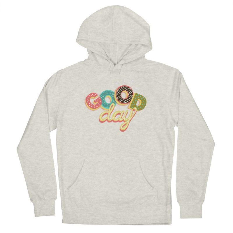 GOOD DAY Women's French Terry Pullover Hoody by Winterglaze's Artist Shop