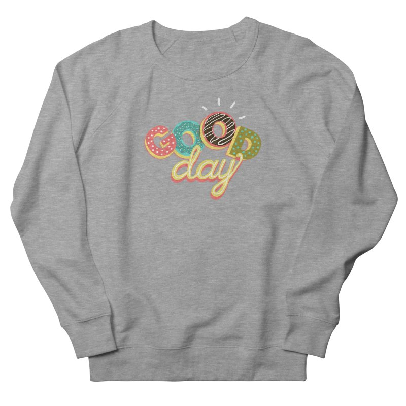 GOOD DAY Women's French Terry Sweatshirt by Winterglaze's Artist Shop