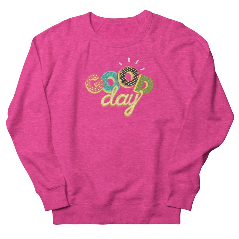 GOOD DAY Women's French Terry Sweatshirt by Winterglaze's Artist Shop