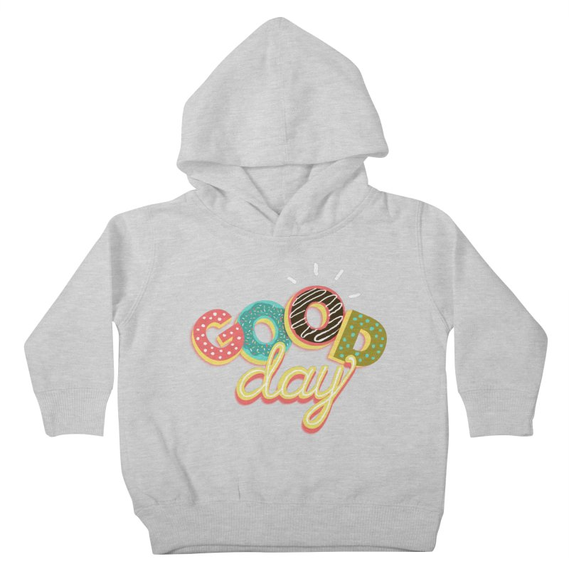 GOOD DAY Kids Toddler Pullover Hoody by Winterglaze's Artist Shop