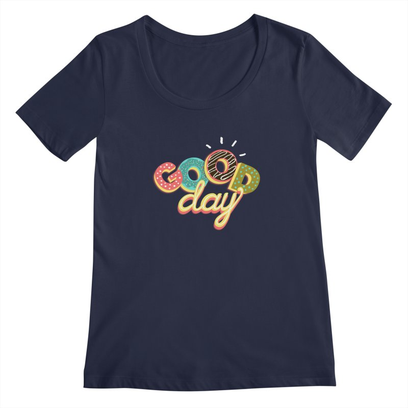 GOOD DAY Women's Regular Scoop Neck by Winterglaze's Artist Shop