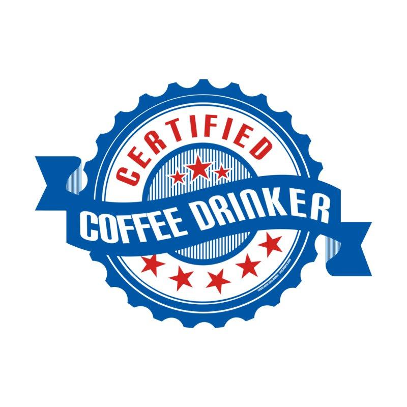 Certified Coffee Drinker by wislander's Artist Shop