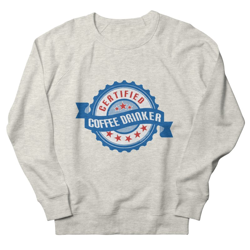 Certified Coffee Drinker Women's French Terry Sweatshirt by wislander's Artist Shop