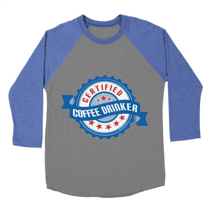 Certified Coffee Drinker Men's Baseball Triblend T-Shirt by wislander's Artist Shop