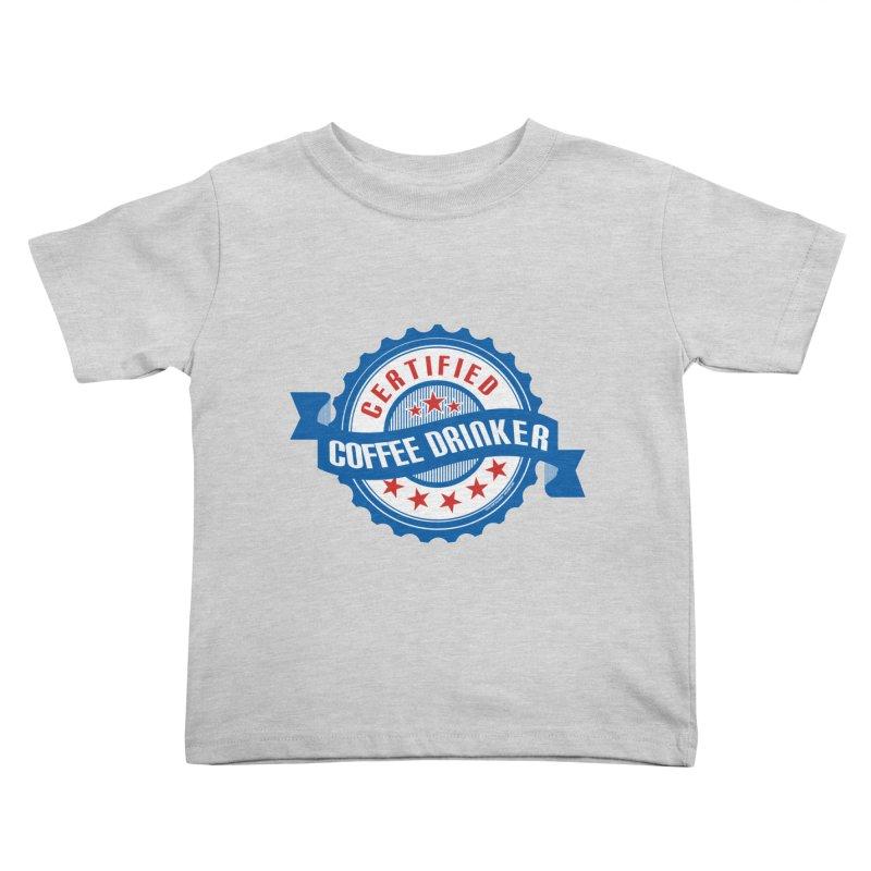 Certified Coffee Drinker Kids Toddler T-Shirt by wislander's Artist Shop
