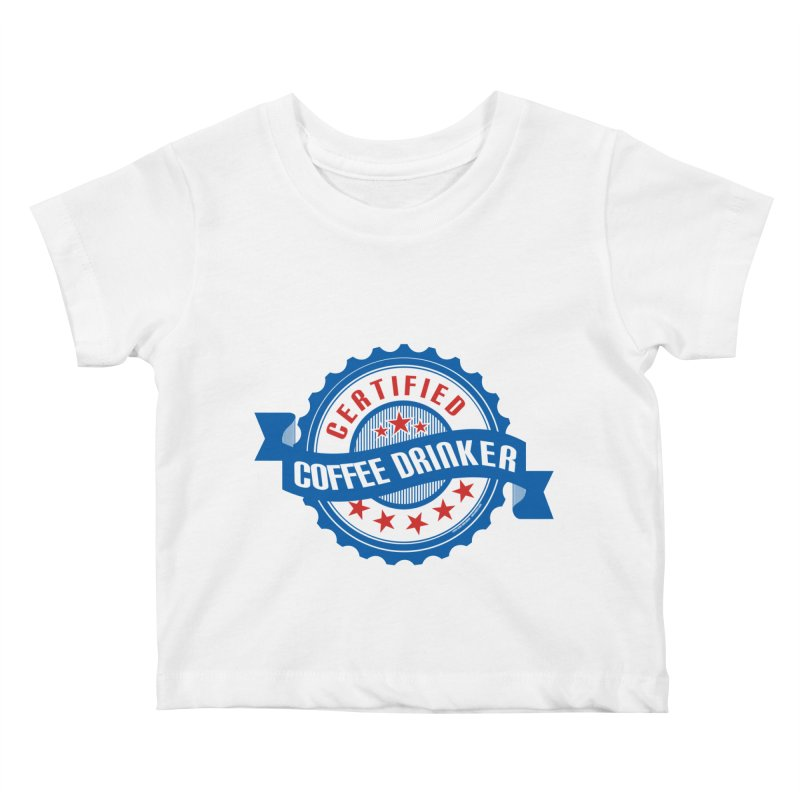 Certified Coffee Drinker Kids Baby T-Shirt by wislander's Artist Shop