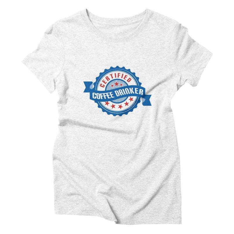 Certified Coffee Drinker Women's Triblend T-shirt by wislander's Artist Shop
