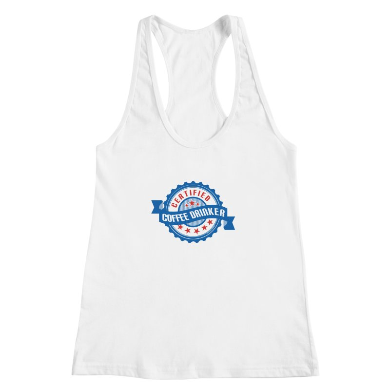 Certified Coffee Drinker Women's Racerback Tank by wislander's Artist Shop