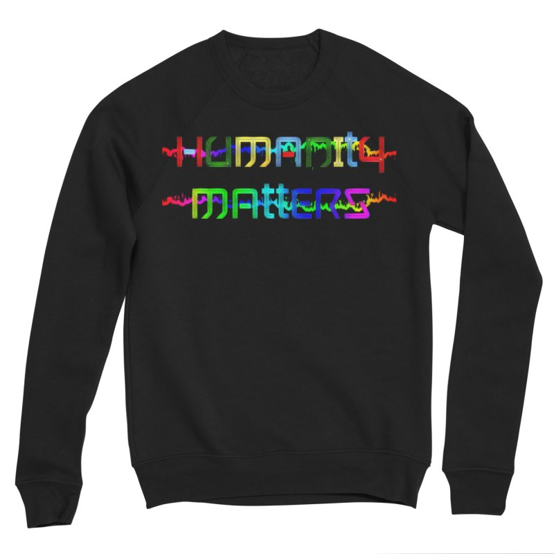 #HumanityMatters Women's Sponge Fleece Sweatshirt by #woctxphotog's Artist Shop
