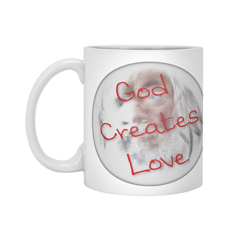 God Creates Love Accessories Mug by #woctxphotog's Artist Shop