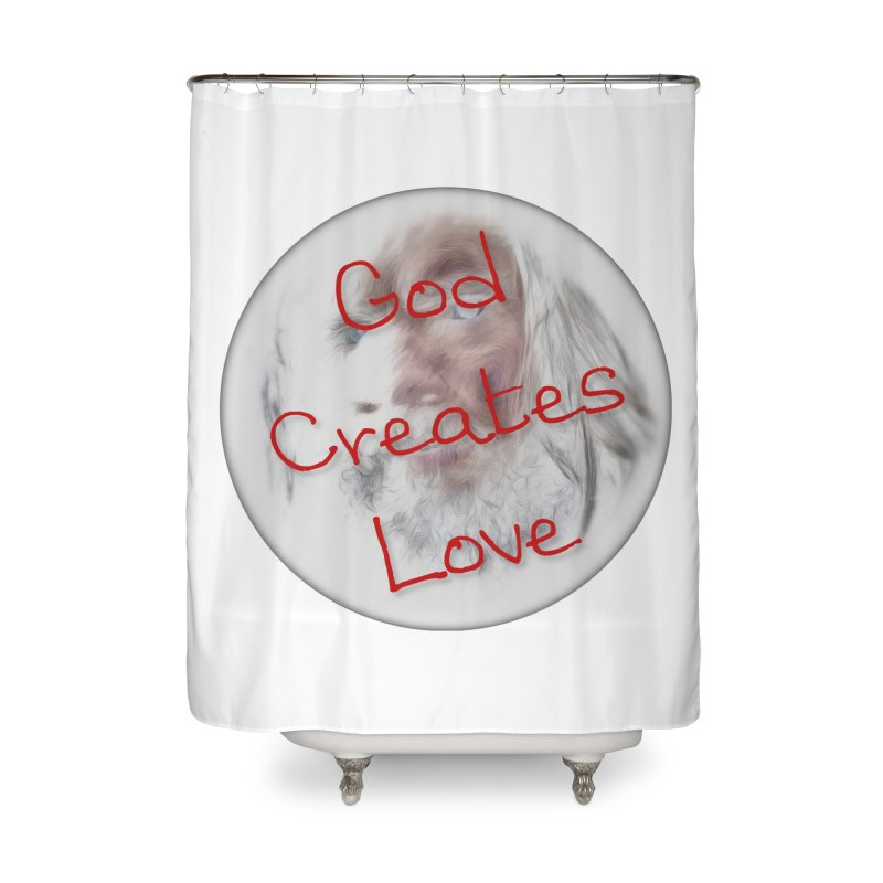 God Creates Love Home Shower Curtain by #woctxphotog's Artist Shop