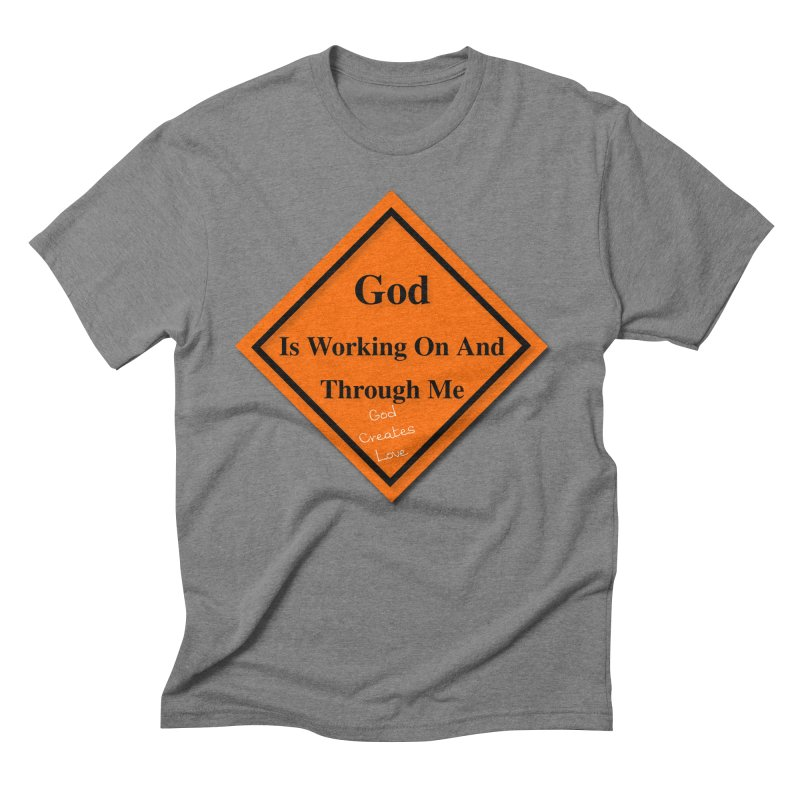 God Is Working Men's Triblend T-Shirt by #woctxphotog's Artist Shop