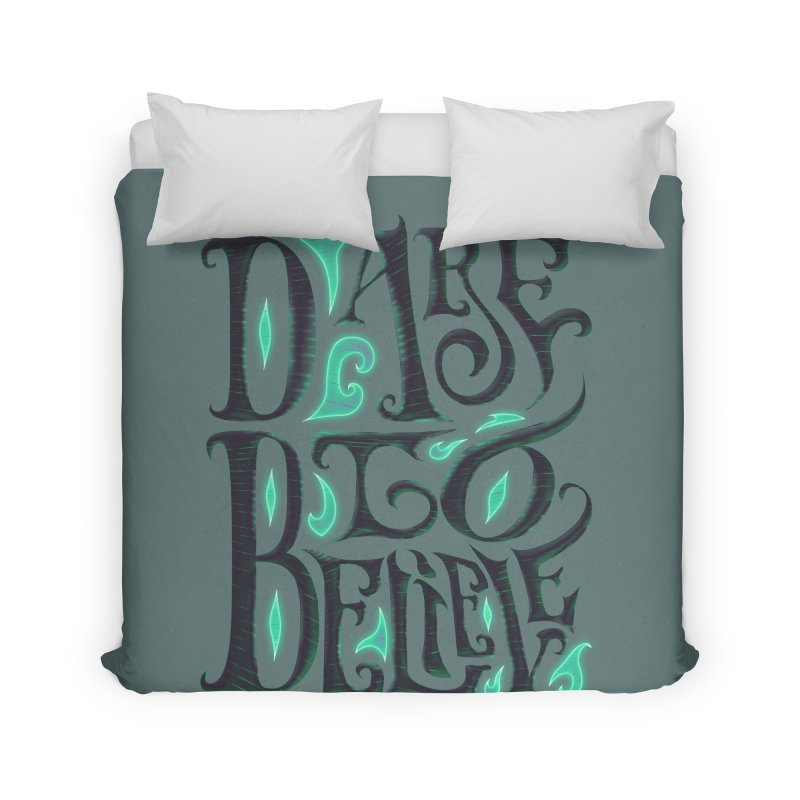 Dare To Believe Home Duvet by Wolf Bite Shop