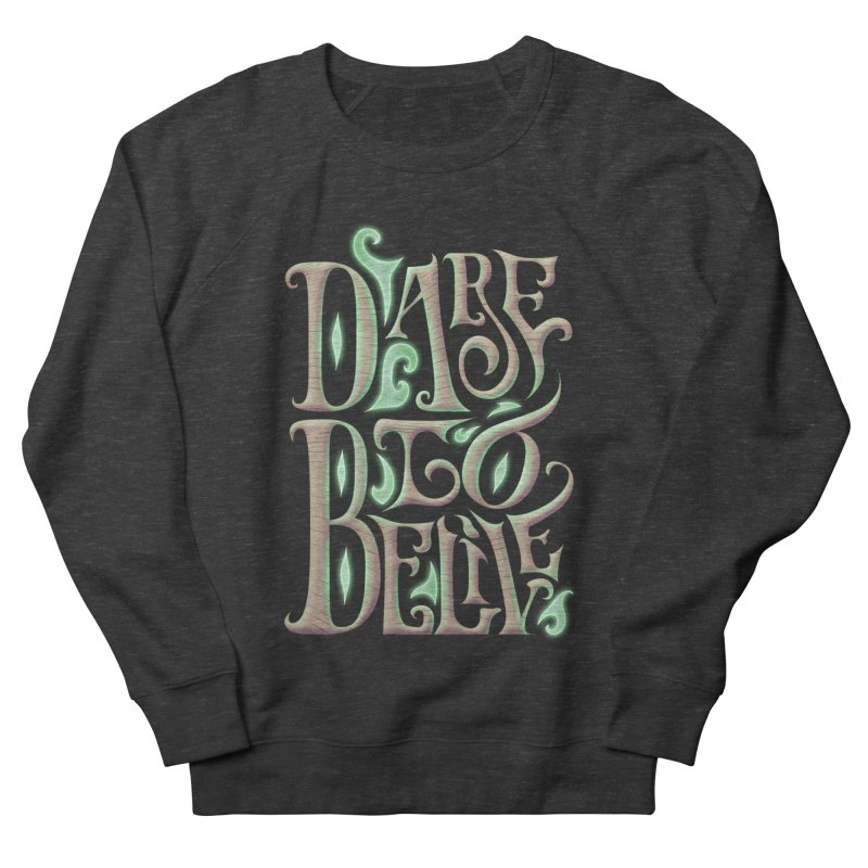Dare To Belive Women's Sweatshirt by Wolf Bite Shop