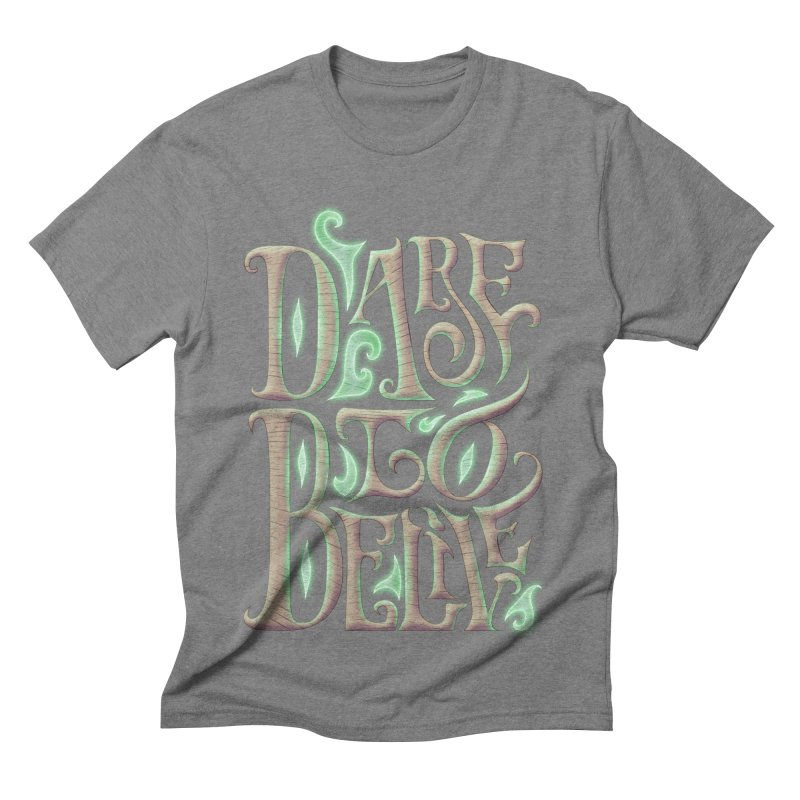 Dare To Belive Men's Triblend T-shirt by Wolf Bite Shop