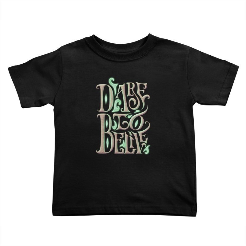 Dare To Belive Kids Toddler T-Shirt by Wolf Bite Shop