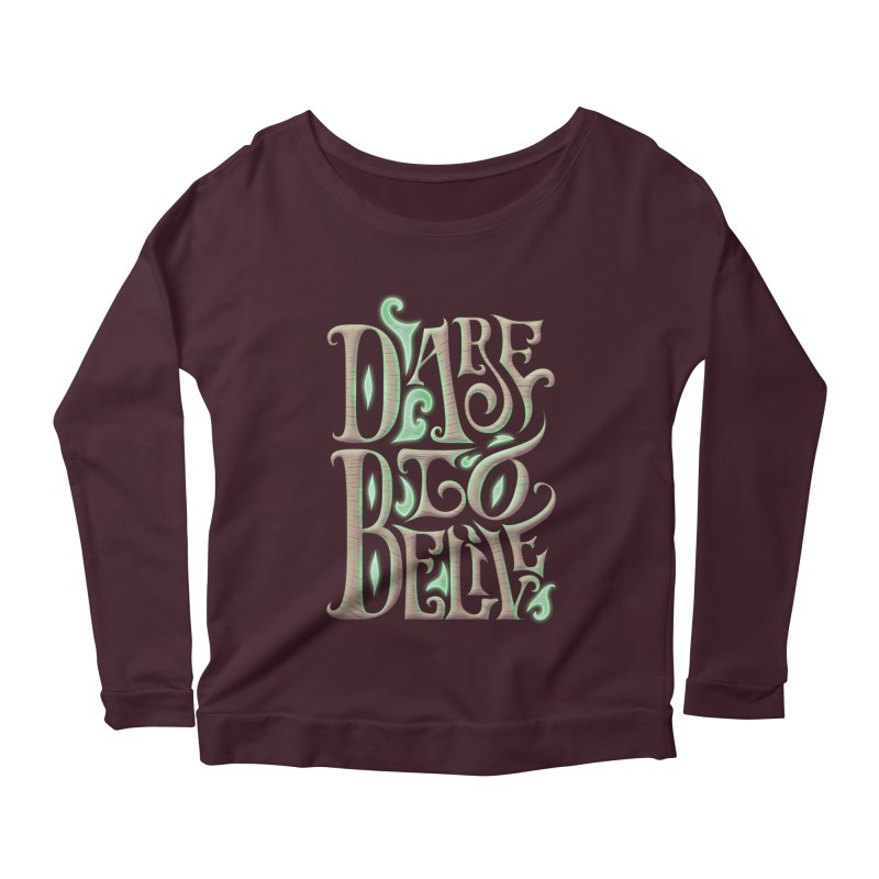 Dare To Belive Women's Longsleeve Scoopneck  by Wolf Bite Shop