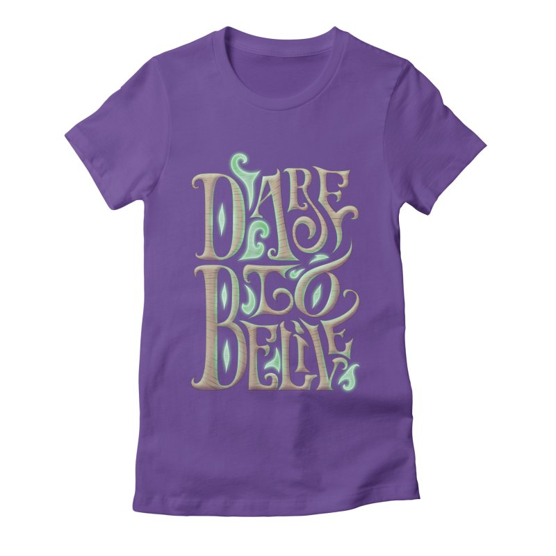 Dare To Belive Women's Fitted T-Shirt by Wolf Bite Shop