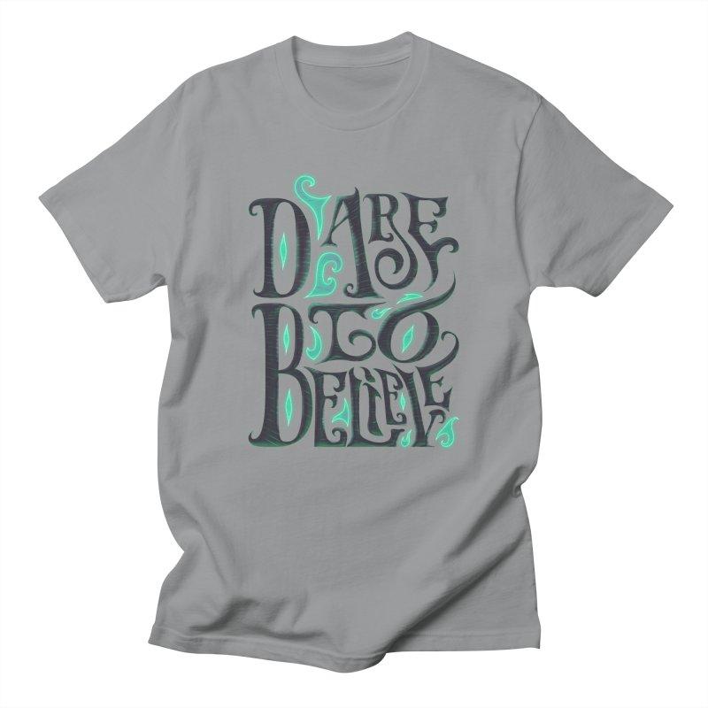 Dare To Believe Women's Regular Unisex T-Shirt by Wolf Bite Shop