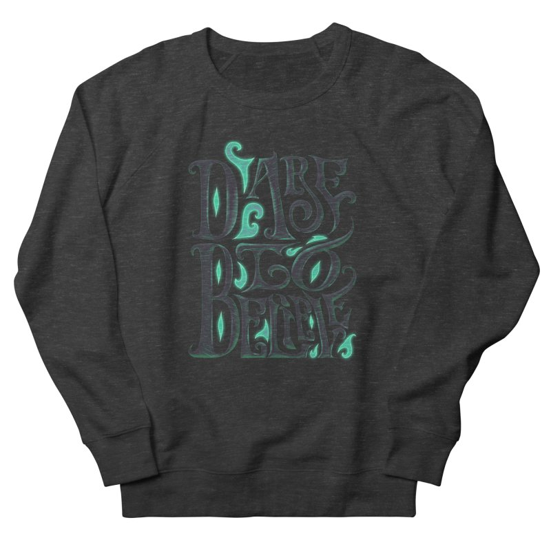 Dare To Believe Men's Sweatshirt by Wolf Bite Shop