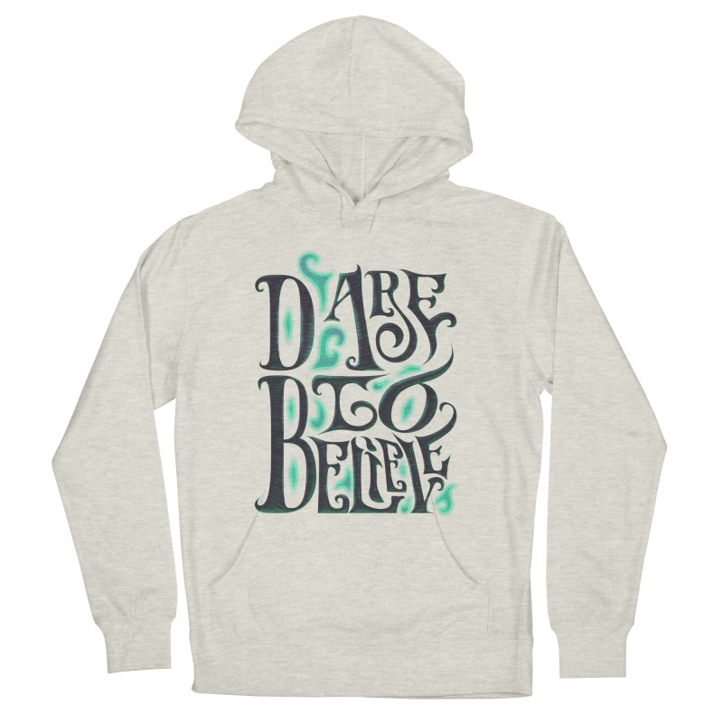 Dare To Believe Men's French Terry Pullover Hoody by Wolf Bite Shop