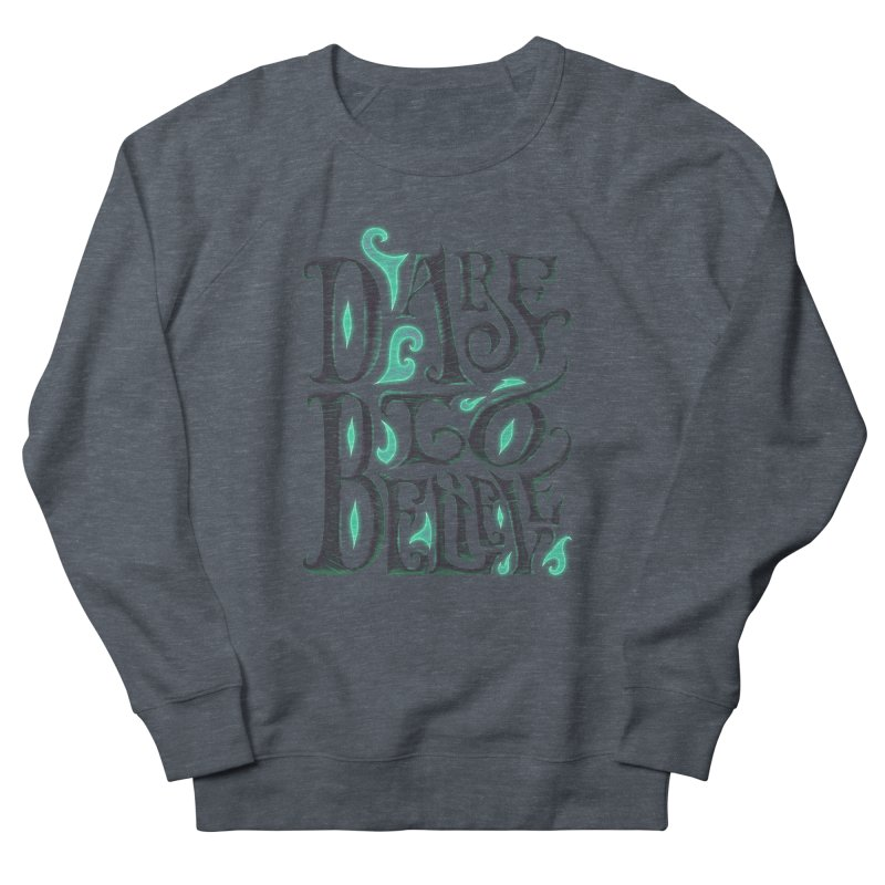 Dare To Believe Women's French Terry Sweatshirt by Wolf Bite Shop
