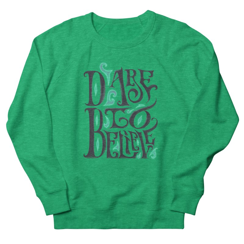 Dare To Believe Men's French Terry Sweatshirt by Wolf Bite Shop