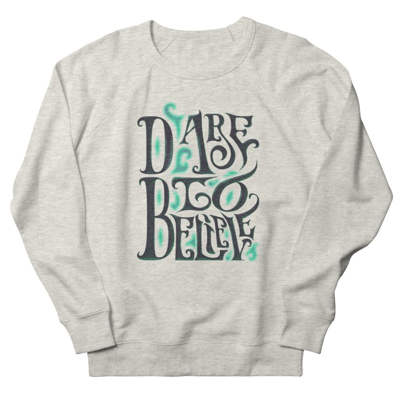 Dare To Believe Men's Sweatshirt by Wolf Bite Shop