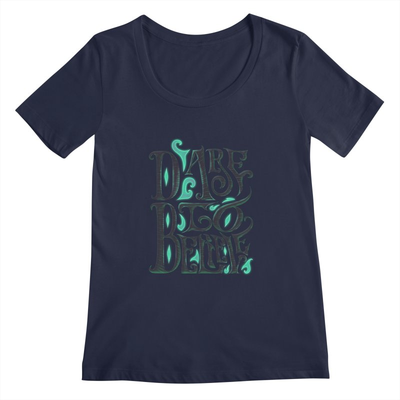 Dare To Believe Women's Scoopneck by Wolf Bite Shop