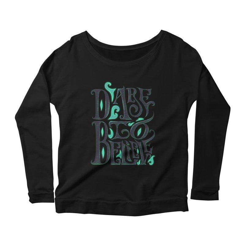 Dare To Believe Women's Scoop Neck Longsleeve T-Shirt by Wolf Bite Shop