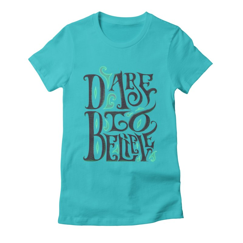 Dare To Believe Women's Fitted T-Shirt by Wolf Bite Shop