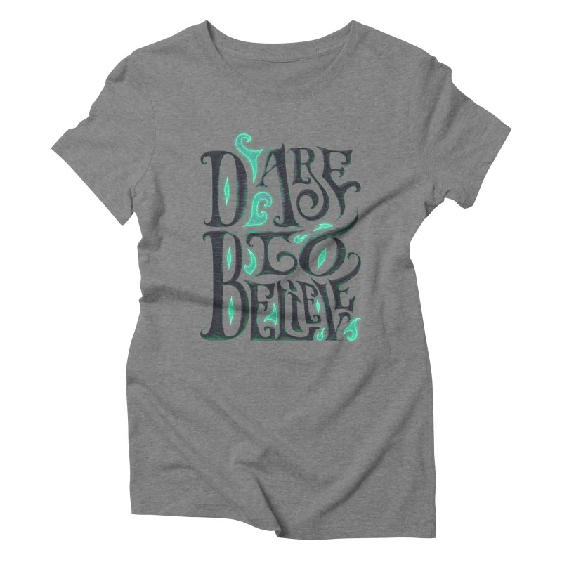Dare To Believe Women's Triblend T-Shirt by Wolf Bite Shop