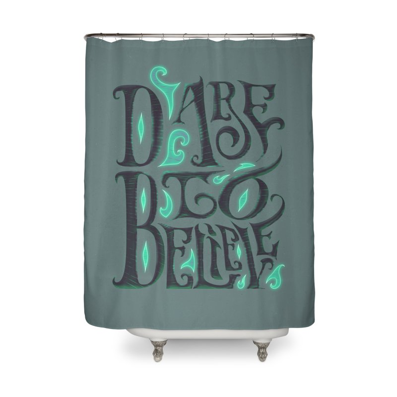 Dare To Believe Home Shower Curtain by Wolf Bite Shop
