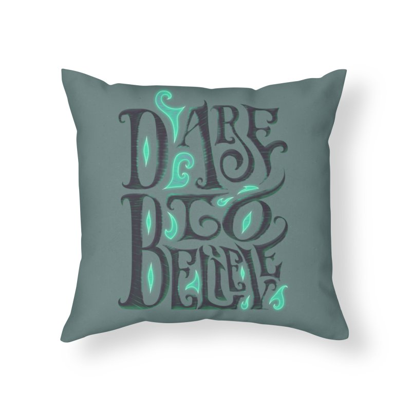 Dare To Believe Home Throw Pillow by Wolf Bite Shop