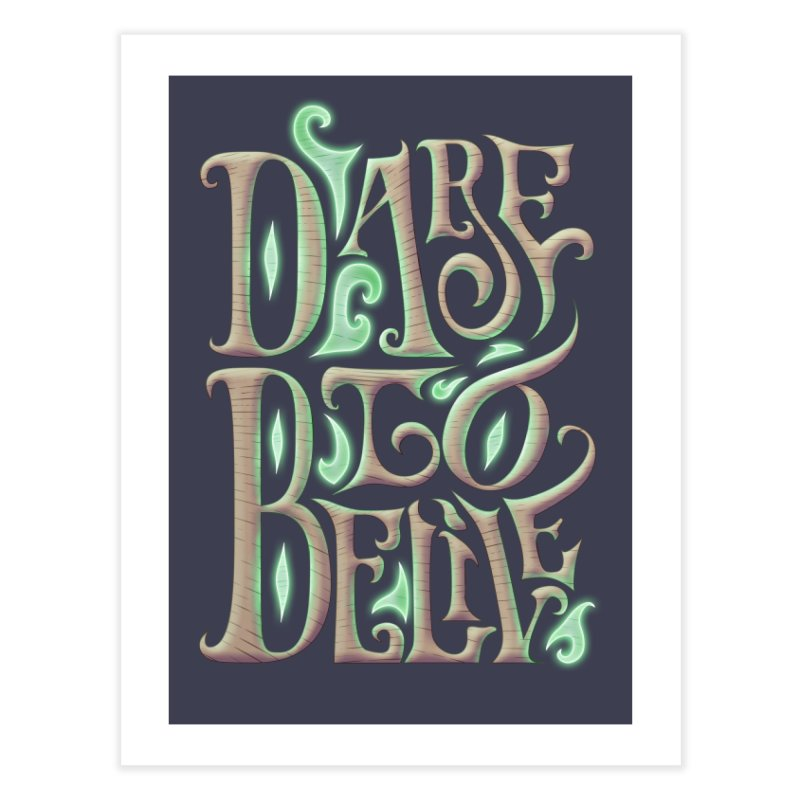 Dare To Belive Home Fine Art Print by Wolf Bite Shop